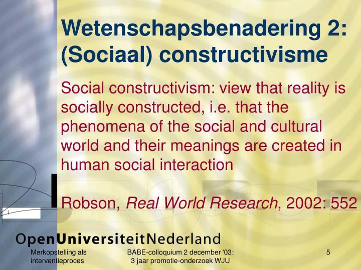 Wetenschapsbenadering 2: (Sociaal) constructivisme