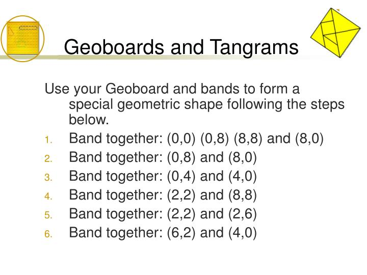 Geoboards and Tangrams