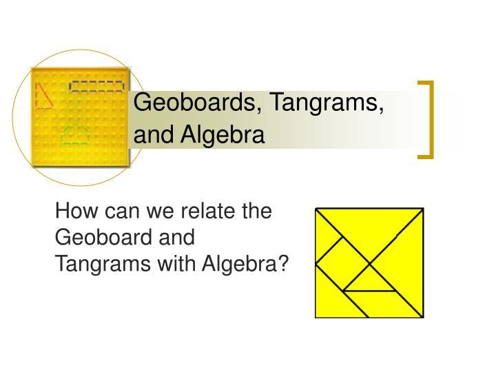 Geoboards, Tangrams, and Algebra