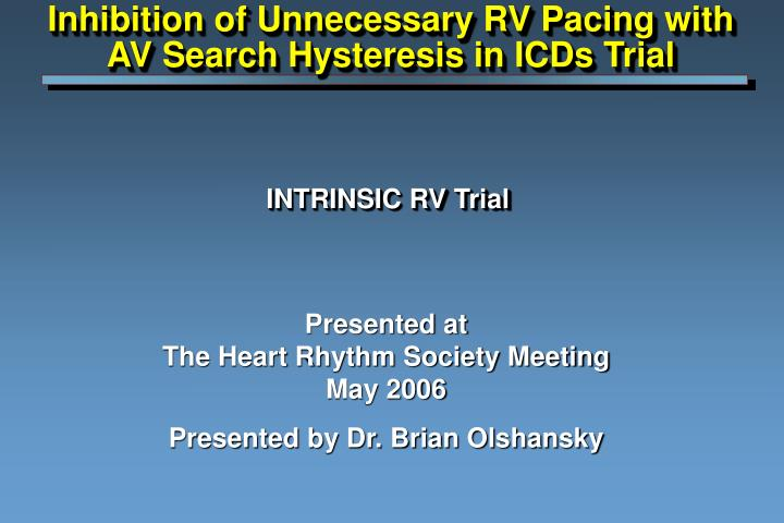 Inhibition of Unnecessary RV Pacing with AV Search Hysteresis in ICDs Trial