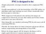 png is designed to be