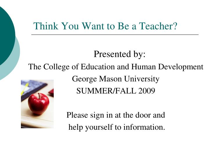Think You Want to Be a Teacher?