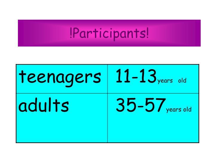 !Participants!
