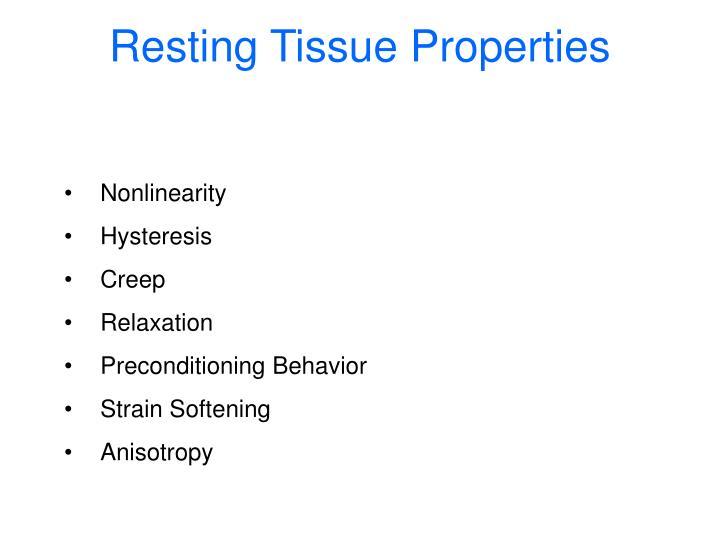 Resting Tissue Properties