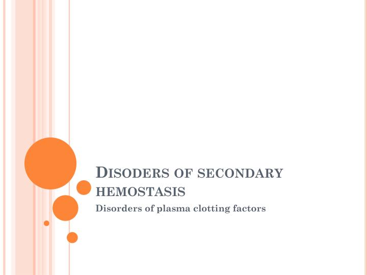 Disoders of secondary hemostasis