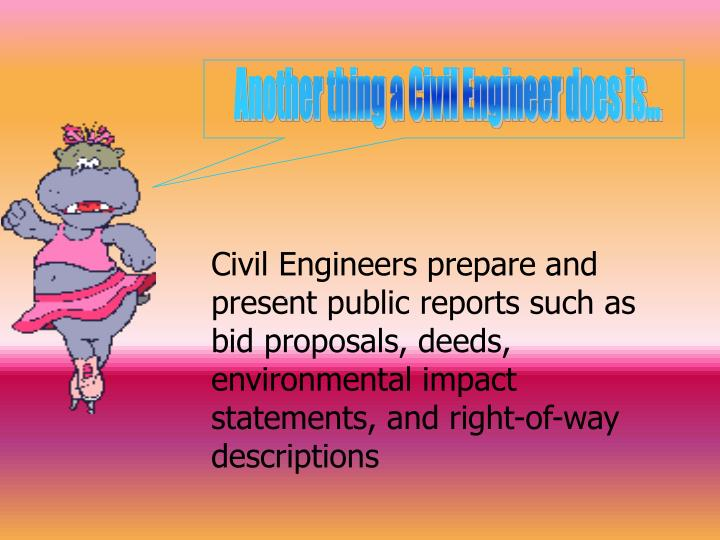 Another thing a Civil Engineer does is...