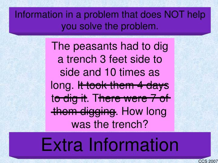 Information in a problem that does NOT help you solve the problem.