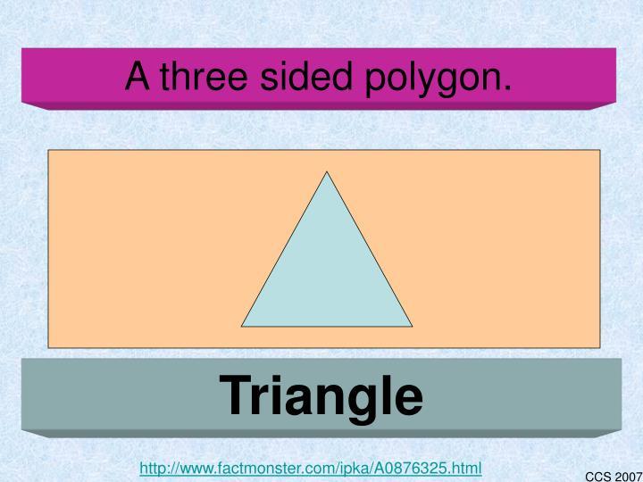 A three sided polygon.