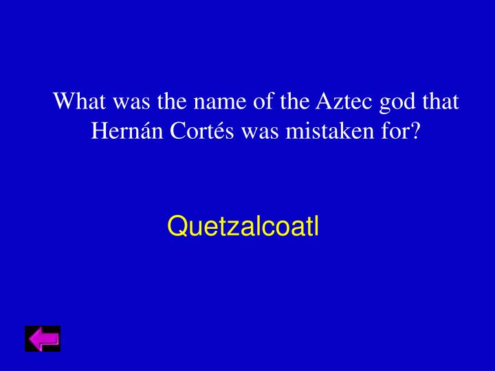 What was the name of the Aztec god that Hernán Cortés was mistaken for?