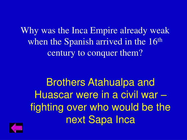 Why was the Inca Empire already weak when the Spanish arrived in the 16
