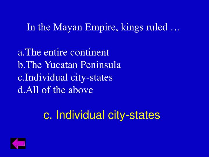 In the Mayan Empire, kings ruled …