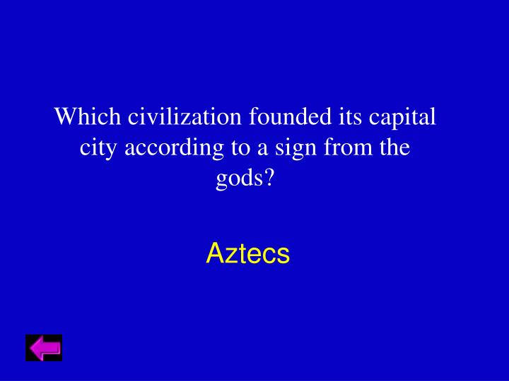 Which civilization founded its capital city according to a sign from the gods?