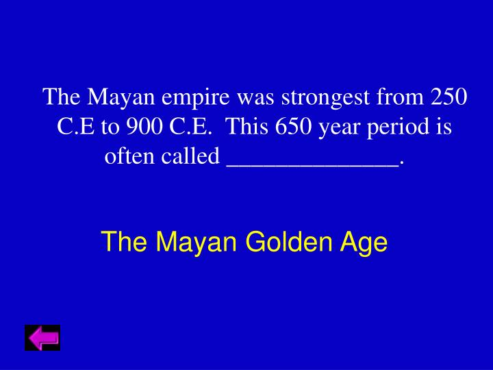 The Mayan empire was strongest from 250 C.E to 900 C.E.  This 650 year period is often called ______________.