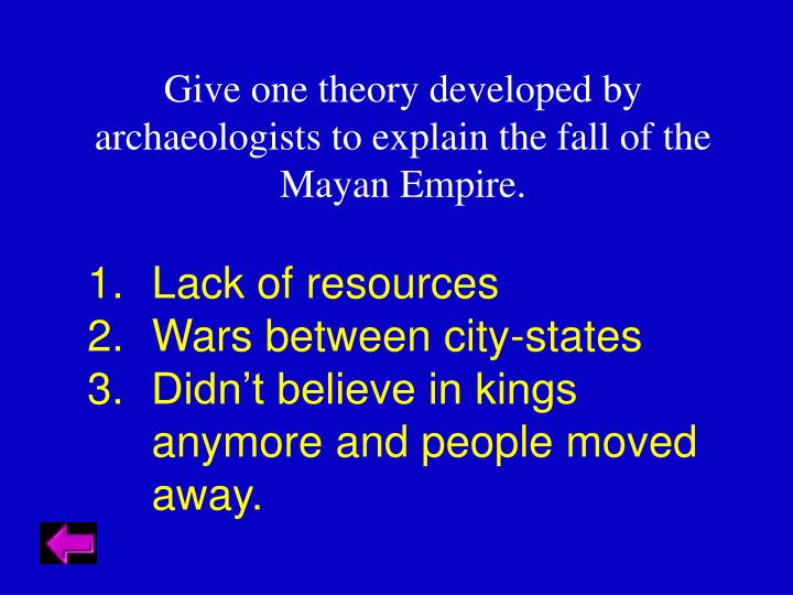 Give one theory developed by archaeologists to explain the fall of the Mayan Empire.