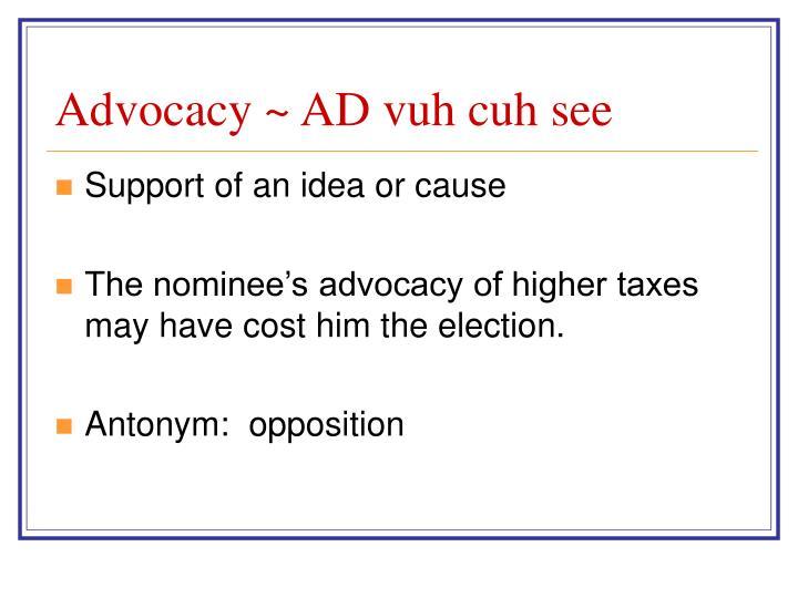 Advocacy ~ AD vuh cuh see