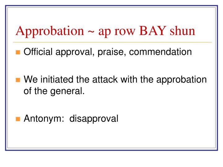 Approbation ~ ap row BAY shun