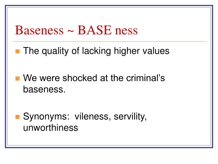 Baseness ~ BASE ness