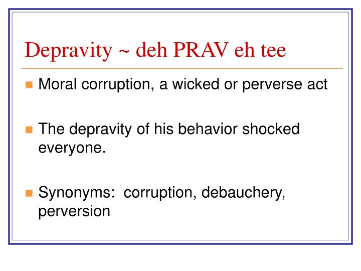 Depravity ~ deh PRAV eh tee