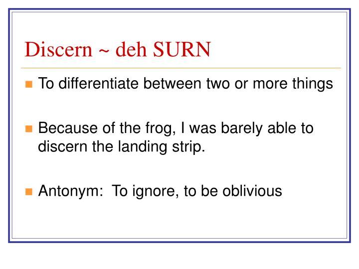Discern ~ deh SURN
