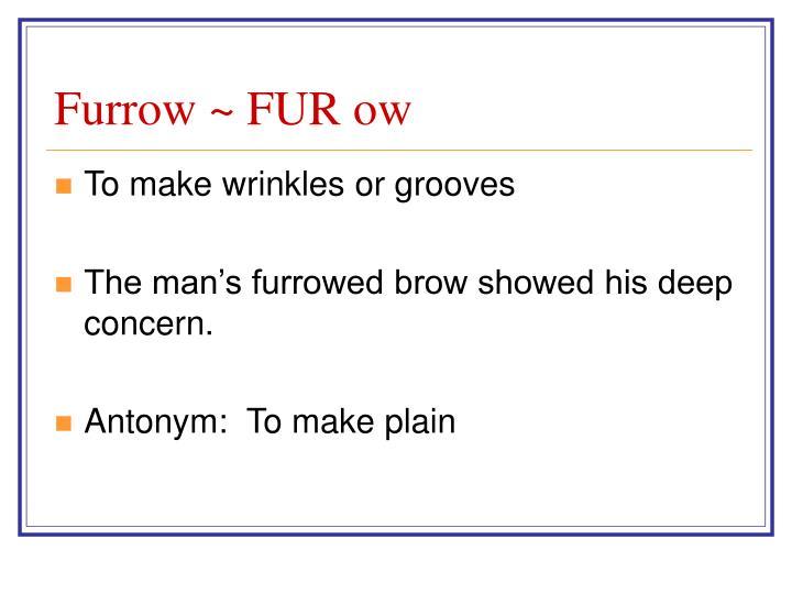 Furrow ~ FUR ow