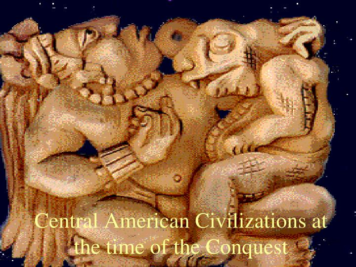 Central American Civilizations at the time of the Conquest