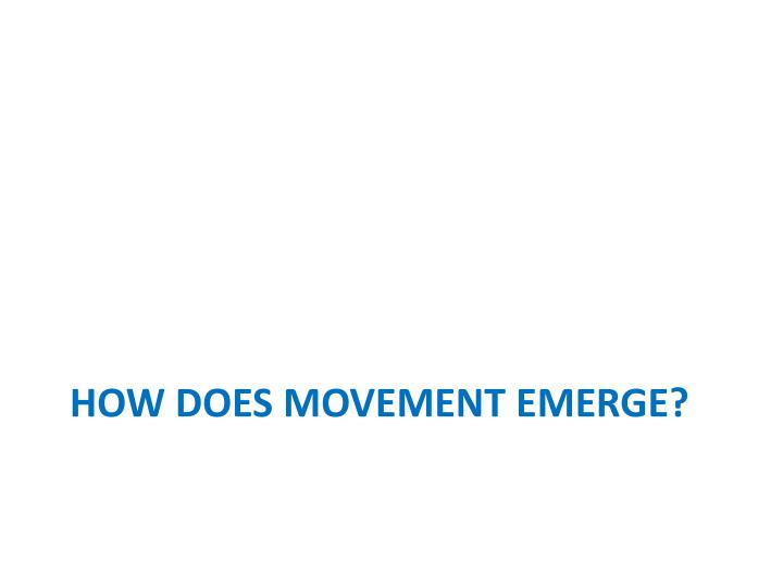 How does movement emerge?