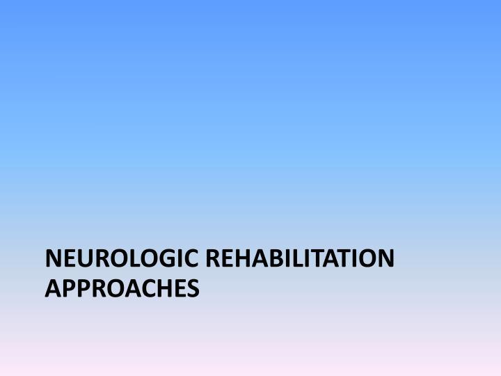 Neurologic rehabilitation approaches