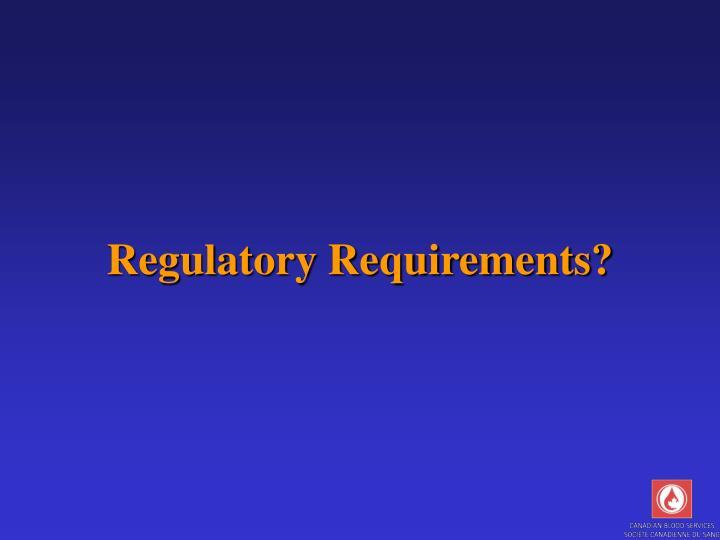 Regulatory Requirements?