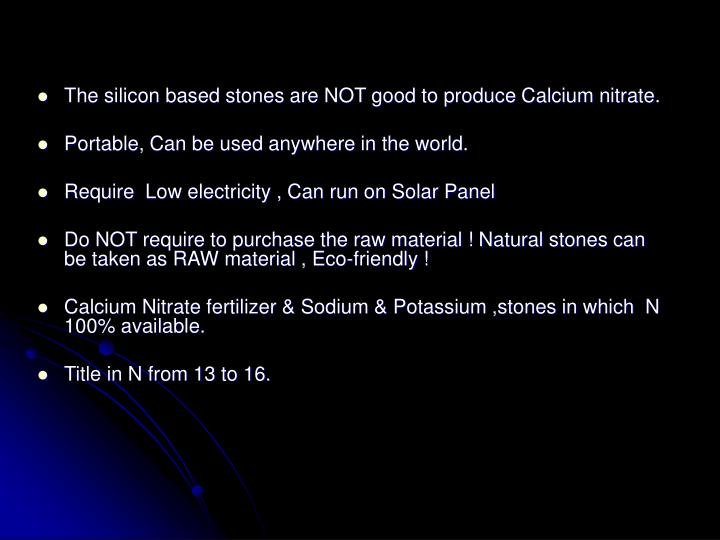 The silicon based stones are NOT good to produce Calcium nitrate.