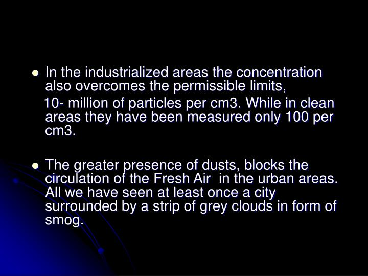 In the industrialized areas the concentration also overcomes the permissible limits,