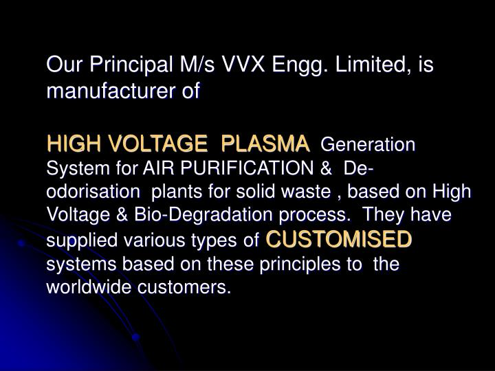 Our Principal M/s VVX Engg. Limited, is manufacturer of