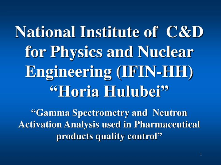 """National Institute of  C&D for Physics and Nuclear Engineering (IFIN-HH) """"Horia Hulubei"""""""