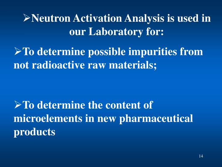 Neutron Activation Analysis is used in our Laboratory for: