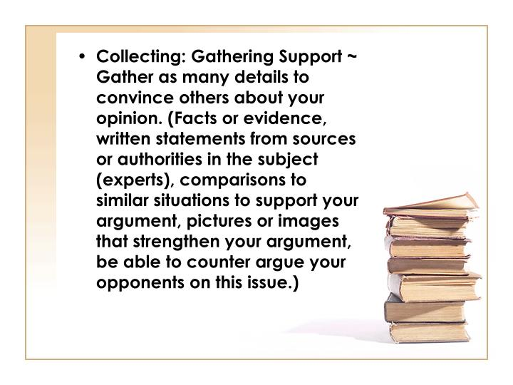 Collecting: Gathering Support ~ Gather as many details to convince others about your opinion