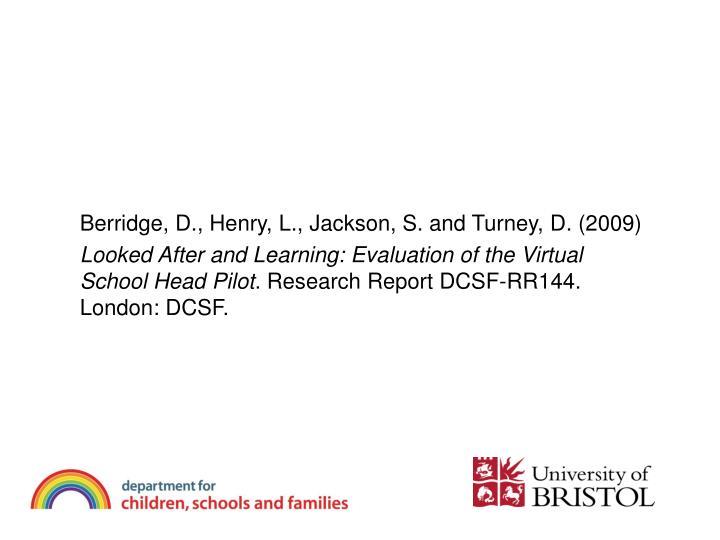 Berridge, D., Henry, L., Jackson, S. and Turney, D. (2009)
