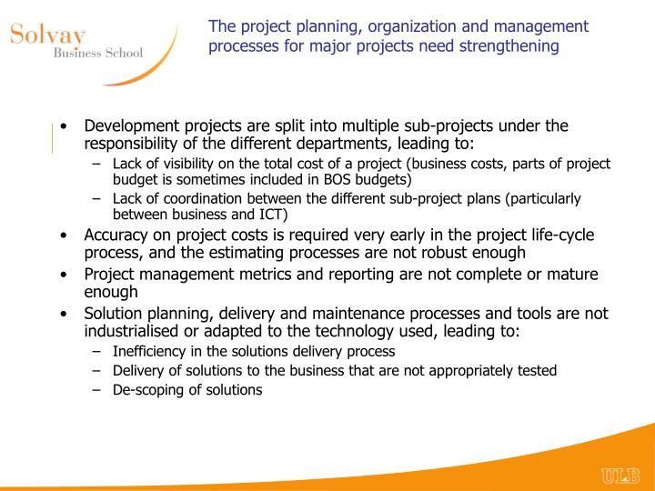 The project planning, organization and management processes for major projects need strengthening