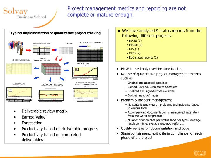 Project management metrics and reporting are not complete or mature enough.