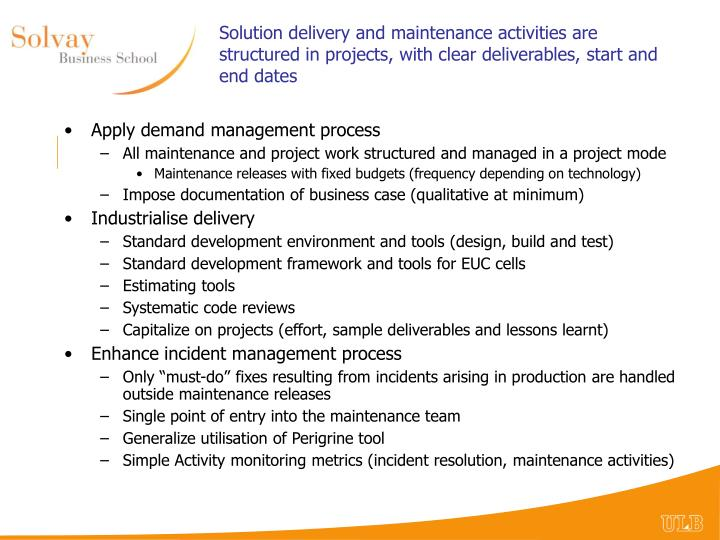 Solution delivery and maintenance activities are structured in projects, with clear deliverables, start and end dates