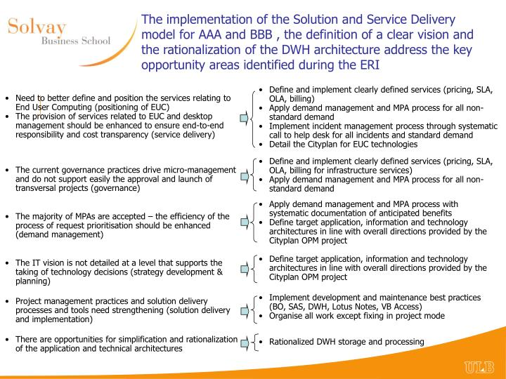 The implementation of the Solution and Service Delivery model for AAA and BBB , the definition of a clear vision and the rationalization of the DWH architecture