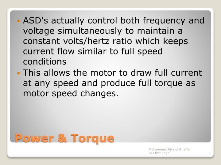 ASD's actually control both frequency and voltage simultaneously to maintain a constant volts/hertz ratio which keeps current flow similar to full speed conditions