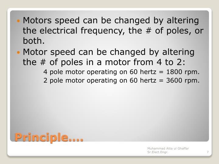 Motors speed can be changed by altering the electrical frequency, the # of poles, or both.