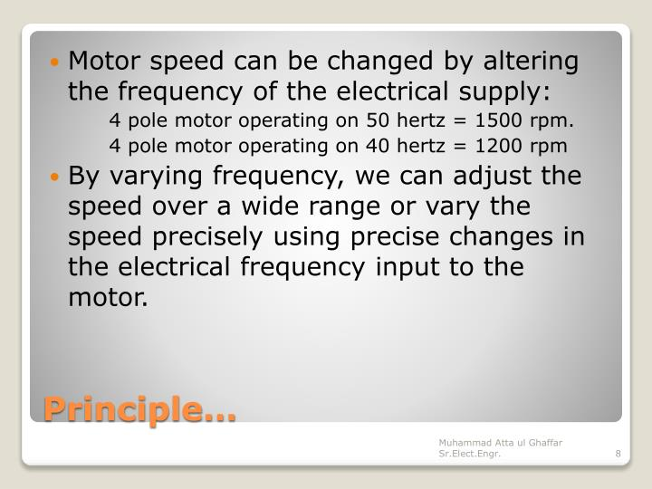 Motor speed can be changed by altering the frequency of the electrical supply: