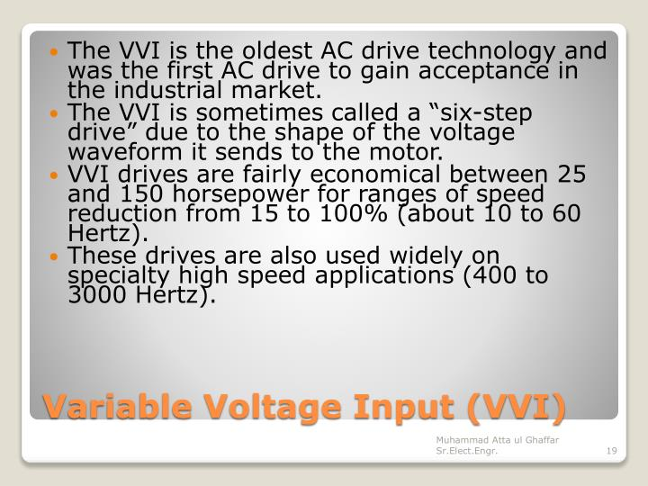 The VVI is the oldest AC drive technology and was the first AC drive to gain acceptance in the industrial market.