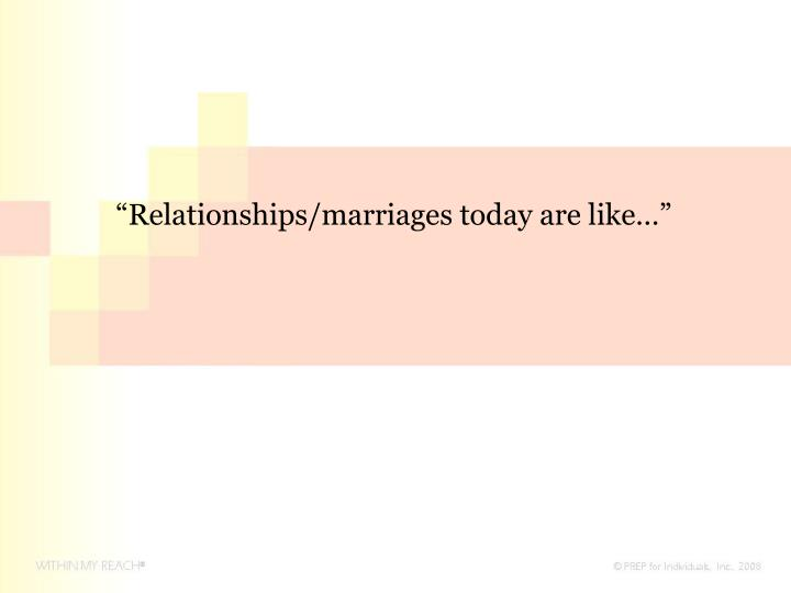 """Relationships/marriages today are like…"""