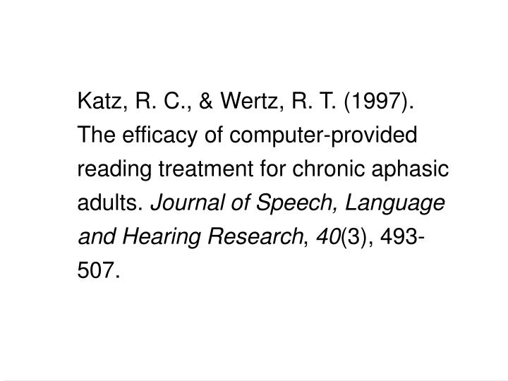 Katz, R. C., & Wertz, R. T. (1997). The efficacy of computer-provided reading treatment for chronic aphasic adults.