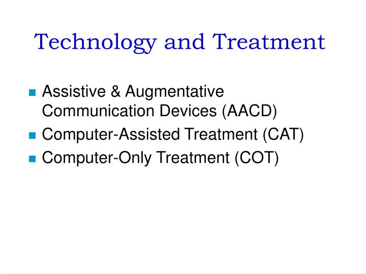 Technology and Treatment