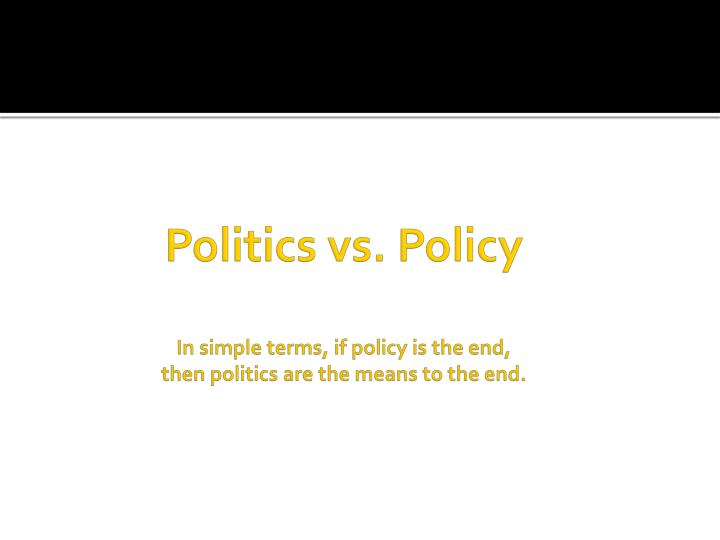 Politics vs. Policy