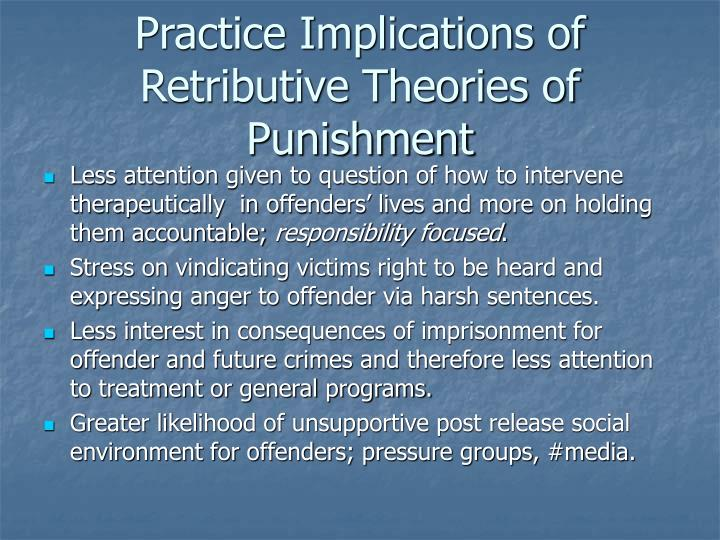 Practice Implications of Retributive Theories of Punishment