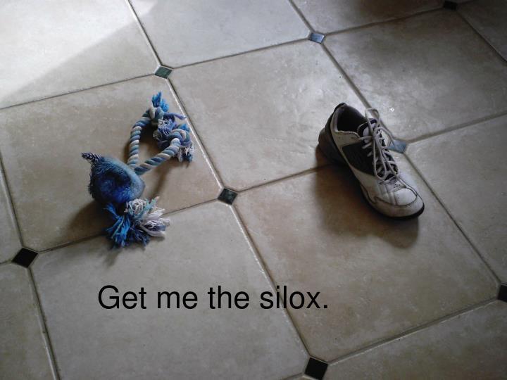 Get me the silox.