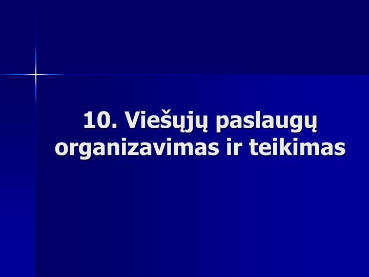 10. Viešųjų paslaugų organizavimas ir teikimas